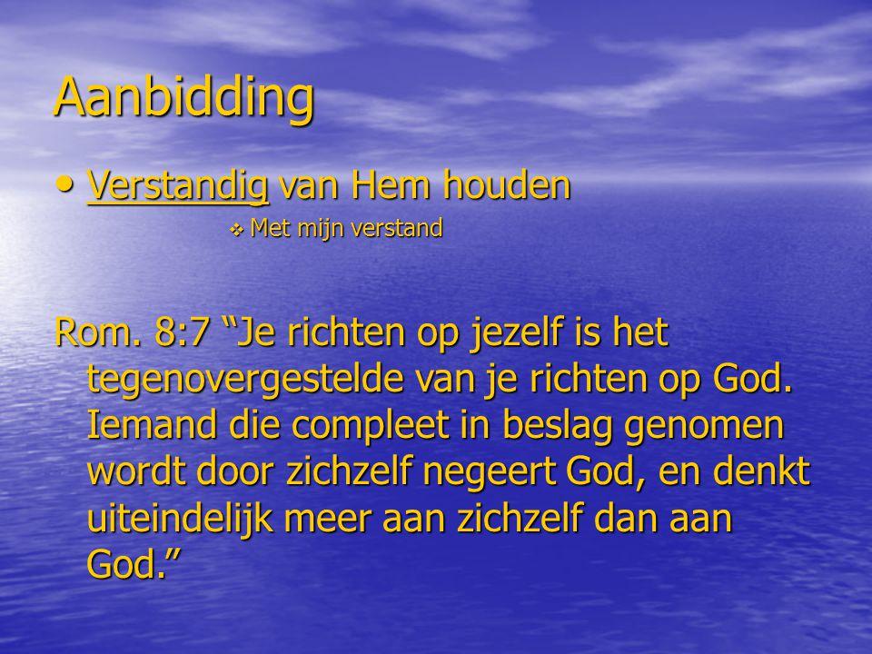 """Aanbidding Verstandig van Hem houden Verstandig van Hem houden  Met mijn verstand Rom. 8:7 """"Je richten op jezelf is het tegenovergestelde van je rich"""