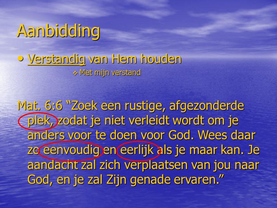 """Aanbidding Verstandig van Hem houden Verstandig van Hem houden  Met mijn verstand Mat. 6:6 """"Zoek een rustige, afgezonderde plek, zodat je niet verlei"""