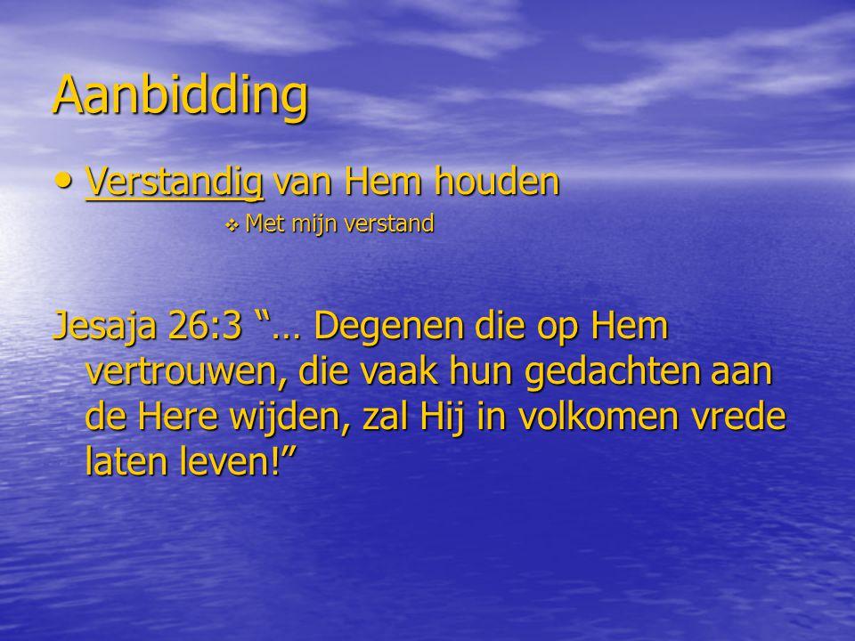 """Aanbidding Verstandig van Hem houden Verstandig van Hem houden  Met mijn verstand Jesaja 26:3 """"… Degenen die op Hem vertrouwen, die vaak hun gedachte"""