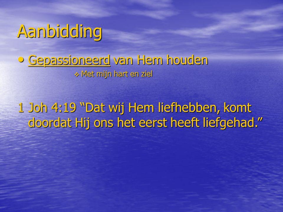"""Aanbidding Gepassioneerd van Hem houden Gepassioneerd van Hem houden  Met mijn hart en ziel 1 Joh 4:19 """"Dat wij Hem liefhebben, komt doordat Hij ons"""