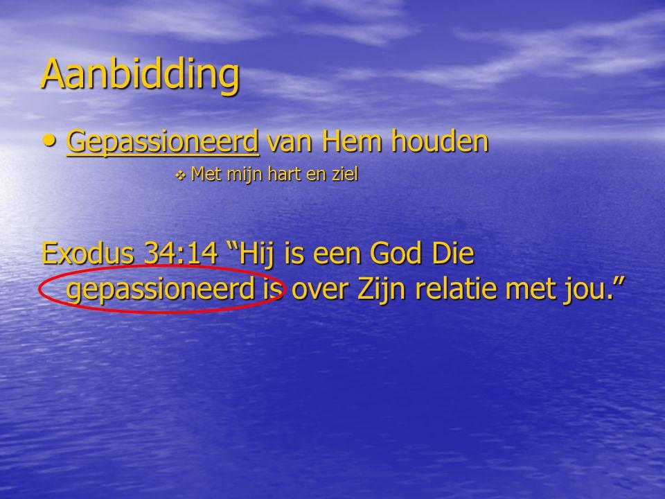 Aanbidding Gepassioneerd van Hem houden Gepassioneerd van Hem houden  Met mijn hart en ziel Exodus 34:14 Hij is een God Die gepassioneerd is over Zijn relatie met jou.