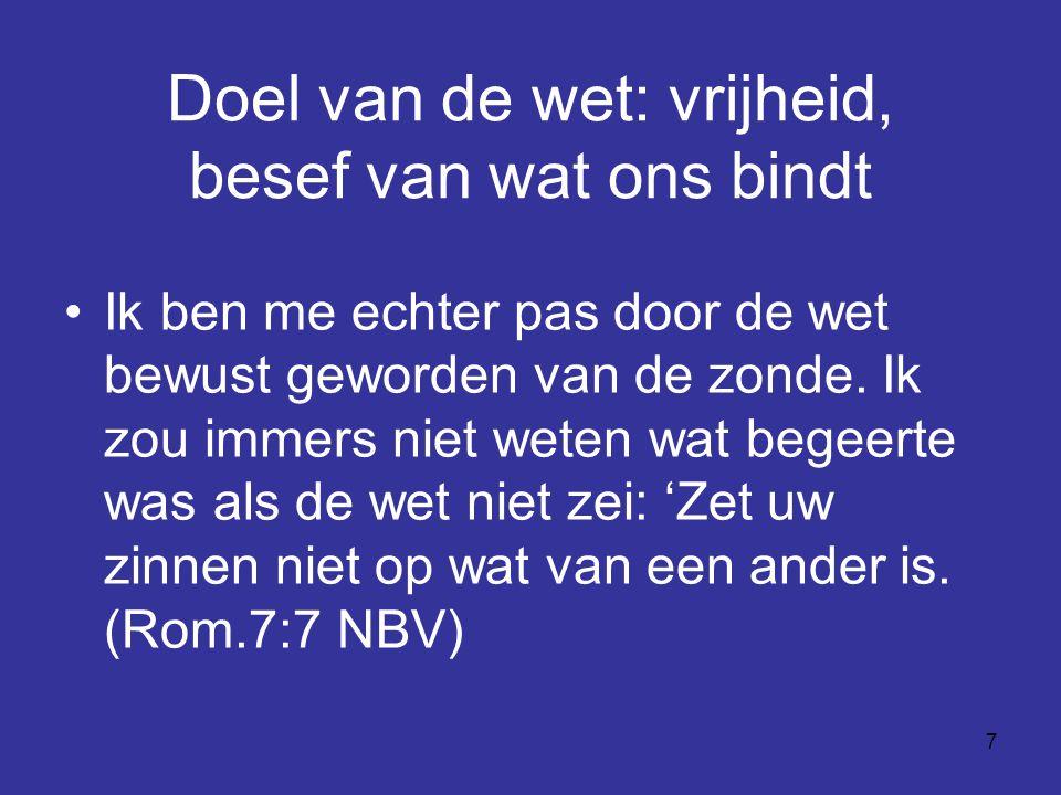 7 Doel van de wet: vrijheid, besef van wat ons bindt Ik ben me echter pas door de wet bewust geworden van de zonde.