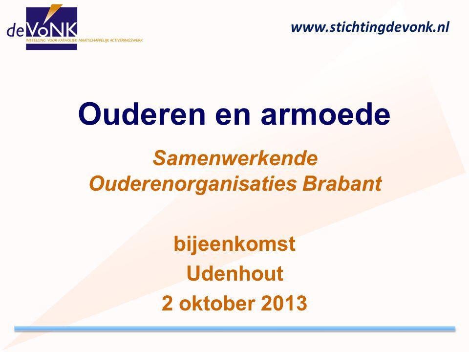 www.stichtingdevonk.nl Ouderen en armoede Samenwerkende Ouderenorganisaties Brabant bijeenkomst Udenhout 2 oktober 2013