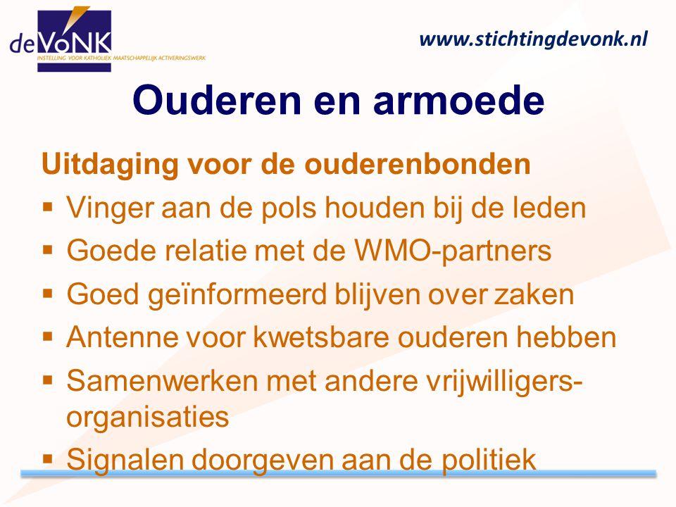 www.stichtingdevonk.nl Ouderen en armoede Uitdaging voor de ouderenbonden  Vinger aan de pols houden bij de leden  Goede relatie met de WMO-partners