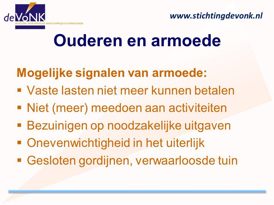 www.stichtingdevonk.nl Ouderen en armoede Mogelijke signalen van armoede:  Vaste lasten niet meer kunnen betalen  Niet (meer) meedoen aan activiteit