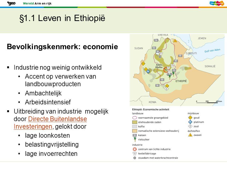 §1.1 Leven in Ethiopië Bevolkingskenmerk: economie  Industrie nog weinig ontwikkeld Accent op verwerken van landbouwproducten Ambachtelijk Arbeidsint