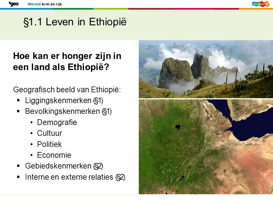 §1.1 Leven in Ethiopië Hoe kan er honger zijn in een land als Ethiopië? Geografisch beeld van Ethiopië:  Liggingskenmerken (§1)  Bevolkingskenmerken