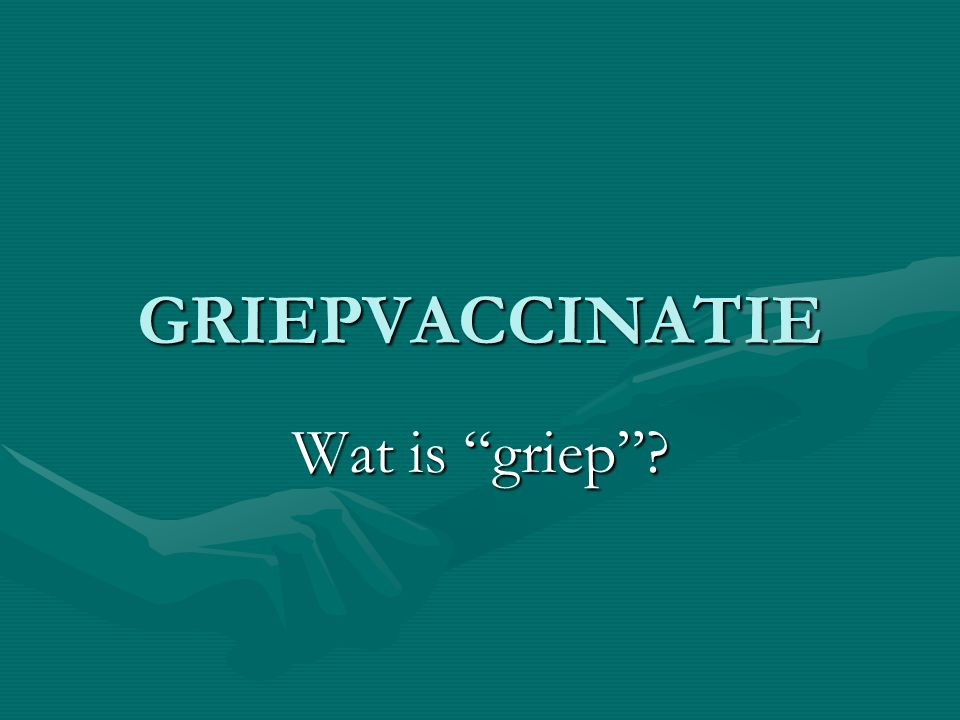"GRIEPVACCINATIE Wat is ""griep""?"