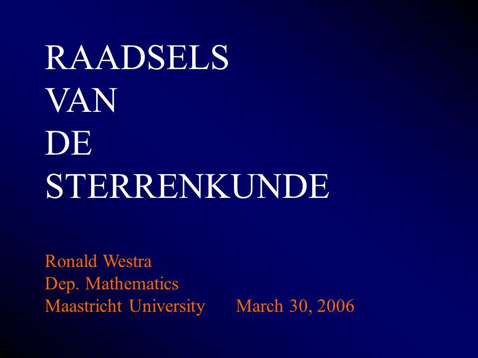 RAADSELS VAN DE STERRENKUNDE Ronald Westra Dep. Mathematics Maastricht UniversityMarch 30, 2006