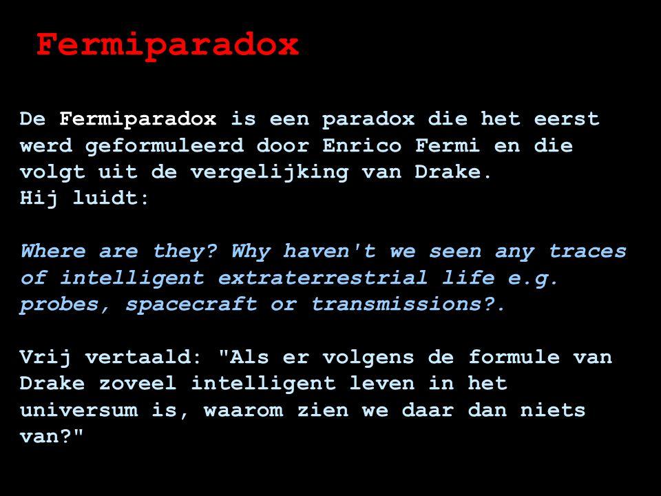 Fermiparadox De Fermiparadox is een paradox die het eerst werd geformuleerd door Enrico Fermi en die volgt uit de vergelijking van Drake.