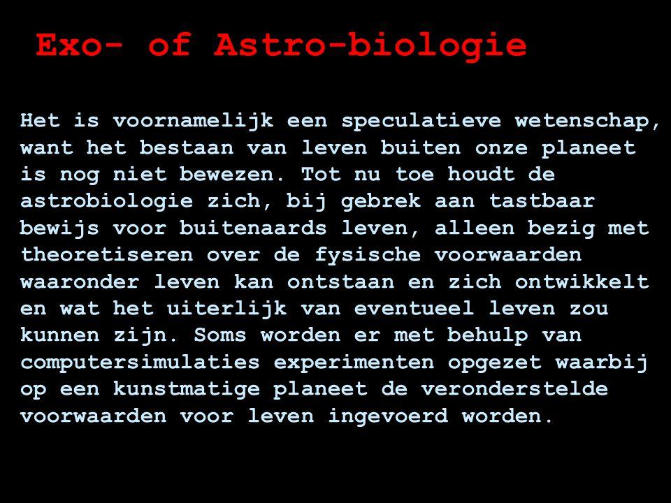 Exo- of Astro-biologie Er wordt dan bekeken wat de uitkomsten na lange tijdsperioden zijn.