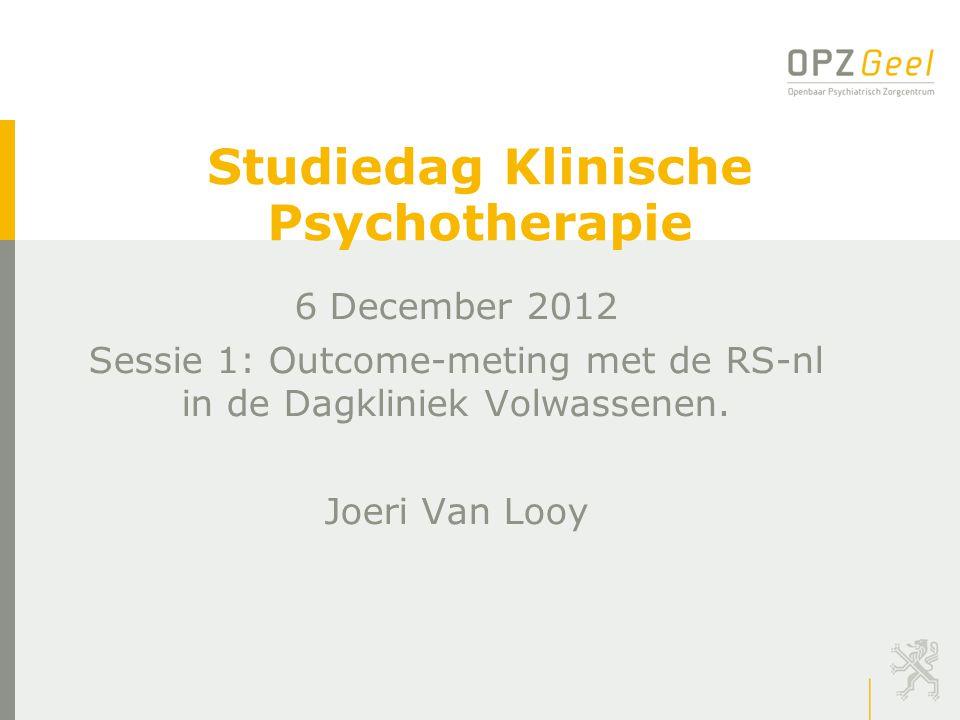 Studiedag Klinische Psychotherapie 6 December 2012 Sessie 1: Outcome-meting met de RS-nl in de Dagkliniek Volwassenen. Joeri Van Looy
