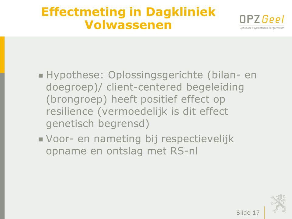 Slide 17 Effectmeting in Dagkliniek Volwassenen n Hypothese: Oplossingsgerichte (bilan- en doegroep)/ client-centered begeleiding (brongroep) heeft positief effect op resilience (vermoedelijk is dit effect genetisch begrensd) n Voor- en nameting bij respectievelijk opname en ontslag met RS-nl