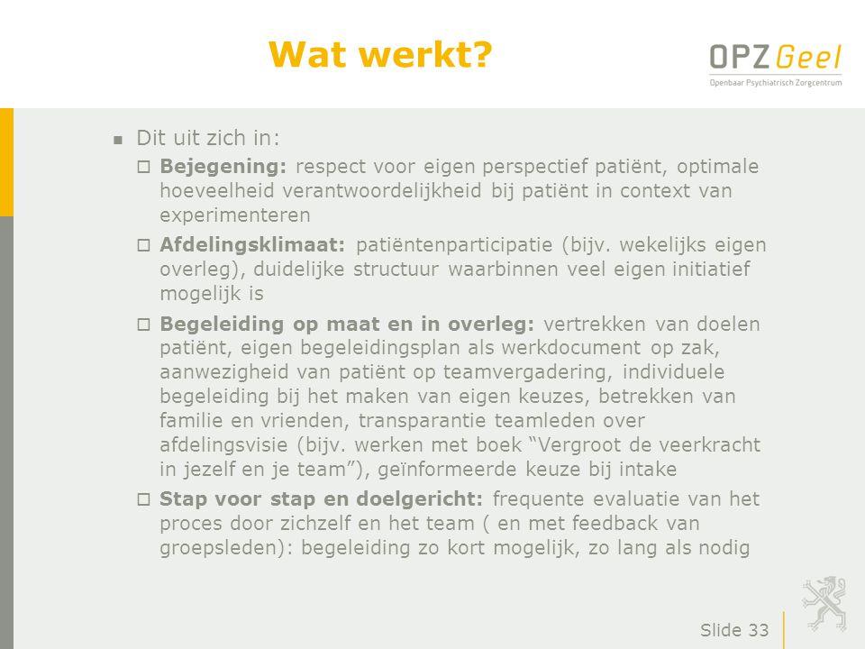 Slide 33 Wat werkt? n Dit uit zich in: o Bejegening: respect voor eigen perspectief patiënt, optimale hoeveelheid verantwoordelijkheid bij patiënt in