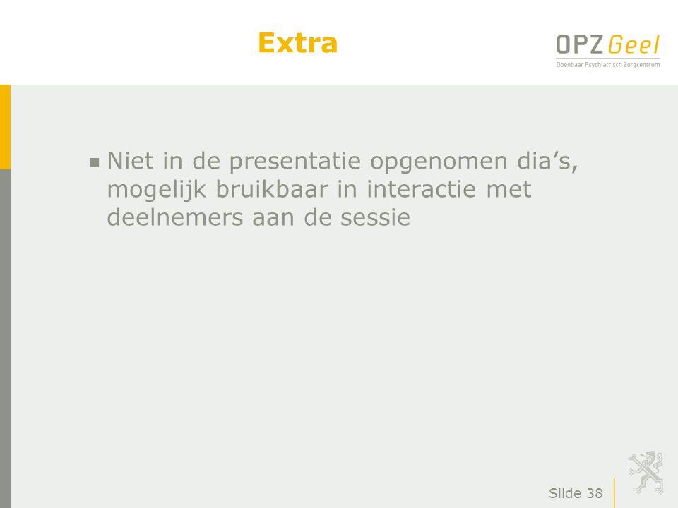 Slide 38 Extra n Niet in de presentatie opgenomen dia's, mogelijk bruikbaar in interactie met deelnemers aan de sessie