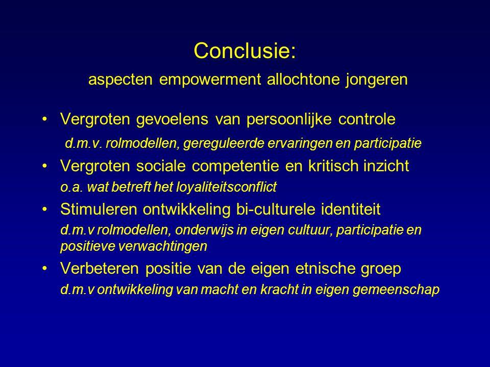 Conclusie: aspecten empowerment allochtone jongeren Vergroten gevoelens van persoonlijke controle d.m.v. rolmodellen, gereguleerde ervaringen en parti