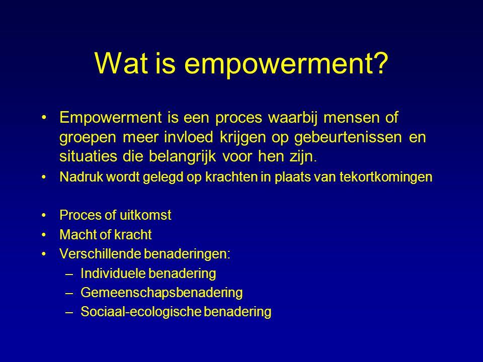 Wat is empowerment? Empowerment is een proces waarbij mensen of groepen meer invloed krijgen op gebeurtenissen en situaties die belangrijk voor hen zi