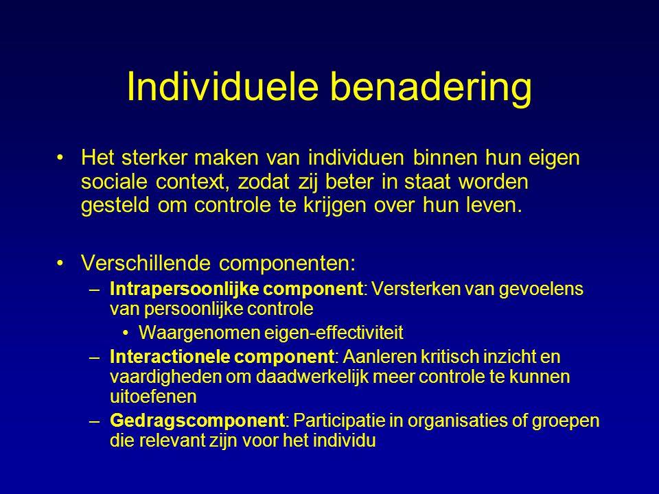 Individuele benadering Het sterker maken van individuen binnen hun eigen sociale context, zodat zij beter in staat worden gesteld om controle te krijg