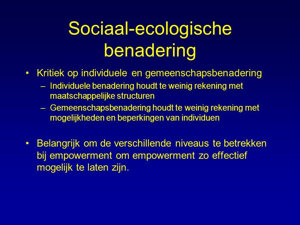 Sociaal-ecologische benadering Kritiek op individuele en gemeenschapsbenadering –Individuele benadering houdt te weinig rekening met maatschappelijke