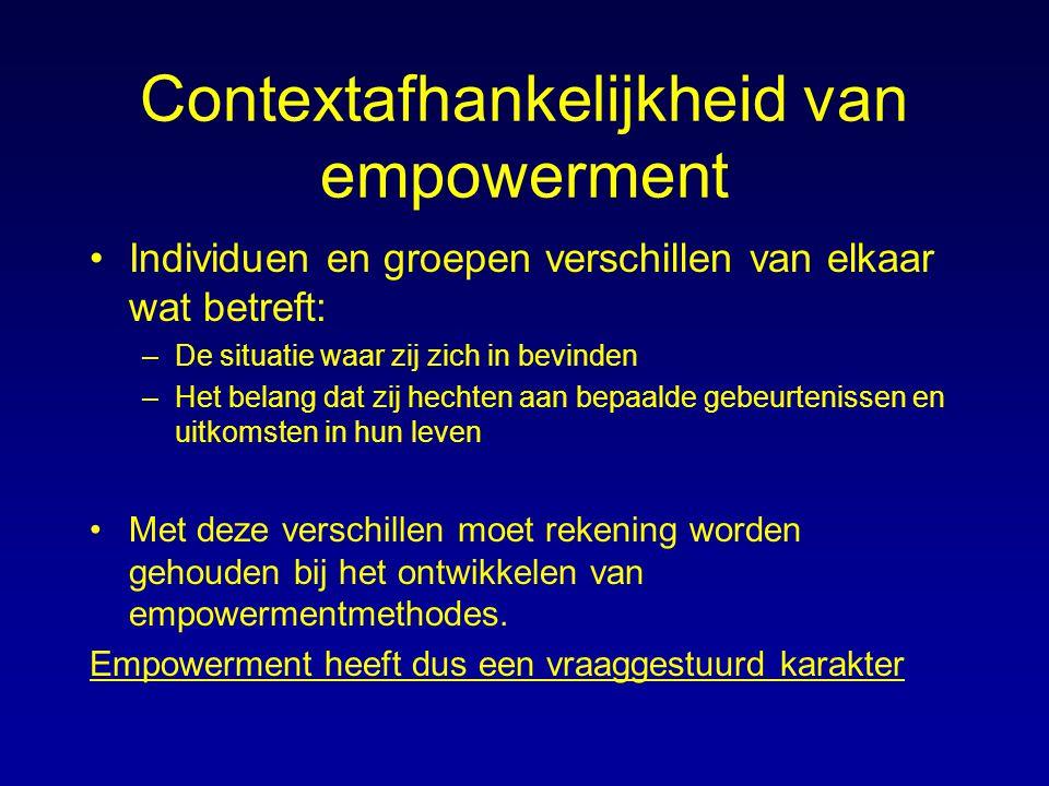 Contextafhankelijkheid van empowerment Individuen en groepen verschillen van elkaar wat betreft: –De situatie waar zij zich in bevinden –Het belang da