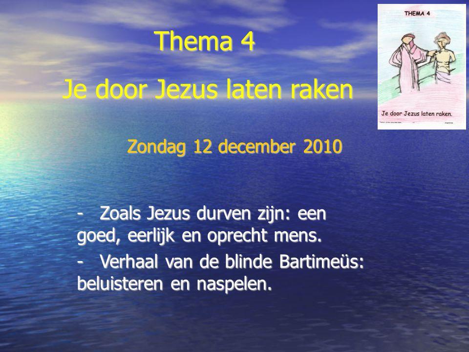Thema 4 - Zoals Jezus durven zijn: een goed, eerlijk en oprecht mens. -Verhaal van de blinde Bartimeüs: beluisteren en naspelen. Je door Jezus laten r