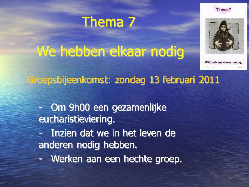 Thema 7 -Om 9h00 een gezamenlijke eucharistieviering. -Inzien dat we in het leven de anderen nodig hebben. -Werken aan een hechte groep. We hebben elk