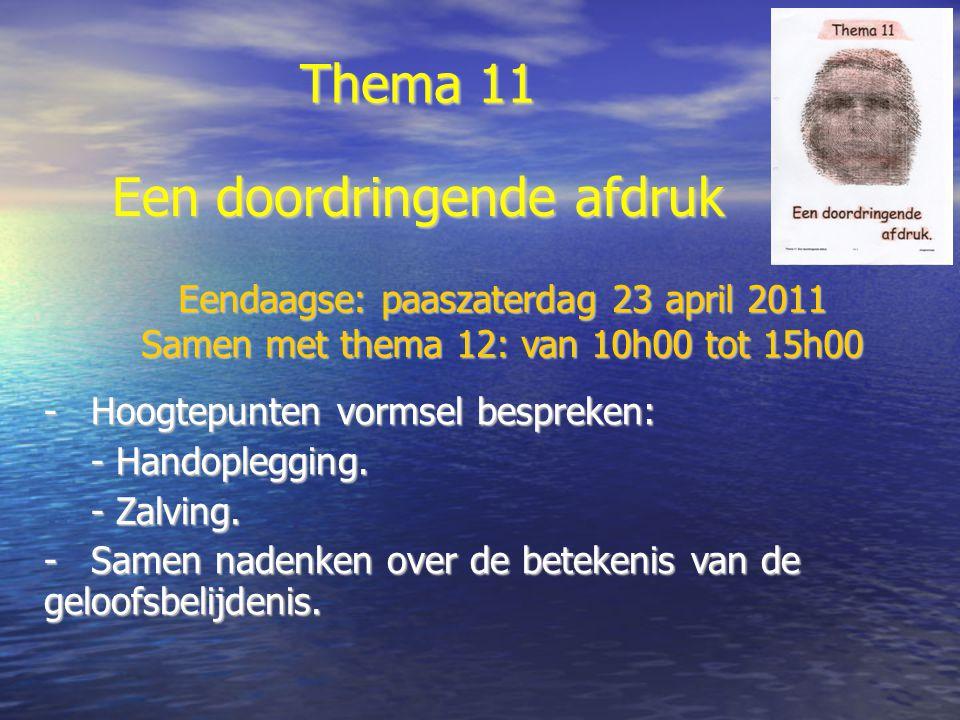 Thema 11 -Hoogtepunten vormsel bespreken: - Handoplegging. - Zalving. -Samen nadenken over de betekenis van de geloofsbelijdenis. Een doordringende af