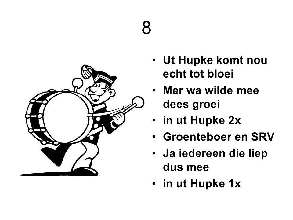 8 Ut Hupke komt nou echt tot bloei Mer wa wilde mee dees groei in ut Hupke 2x Groenteboer en SRV Ja iedereen die liep dus mee in ut Hupke 1x