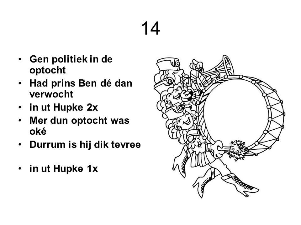 14 Gen politiek in de optocht Had prins Ben dé dan verwocht in ut Hupke 2x Mer dun optocht was oké Durrum is hij dik tevree in ut Hupke 1x