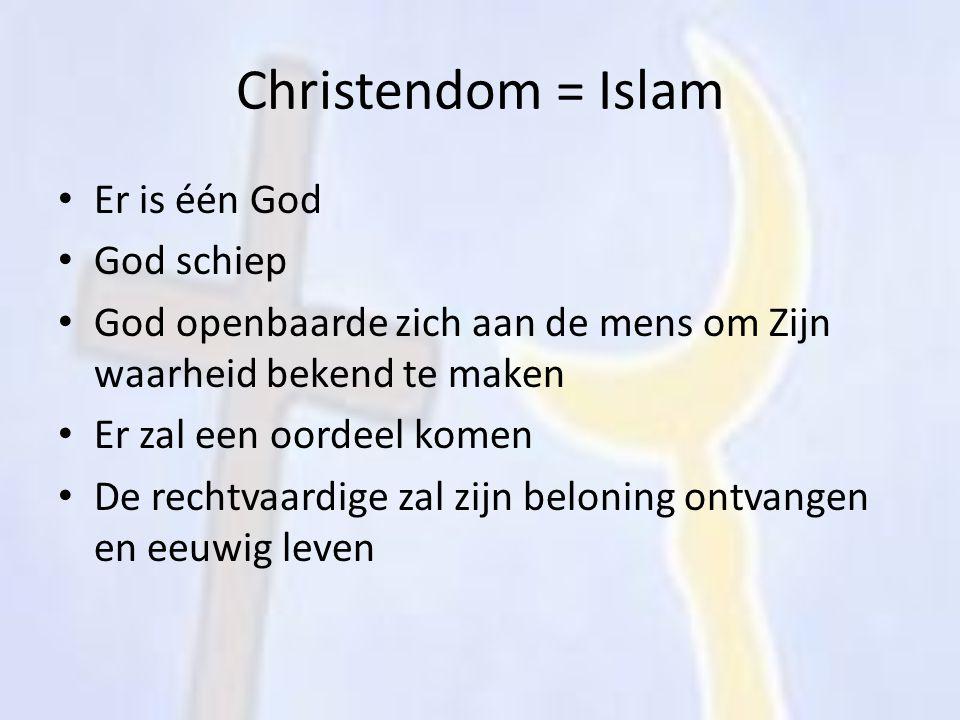 Christendom = Islam Er is één God God schiep God openbaarde zich aan de mens om Zijn waarheid bekend te maken Er zal een oordeel komen De rechtvaardig