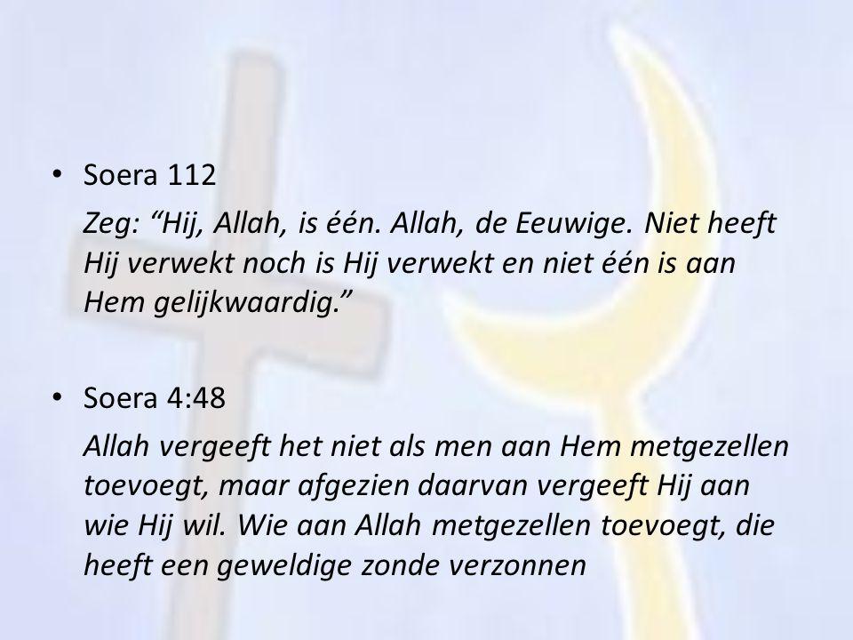 """Soera 112 Zeg: """"Hij, Allah, is één. Allah, de Eeuwige. Niet heeft Hij verwekt noch is Hij verwekt en niet één is aan Hem gelijkwaardig."""" Soera 4:48 Al"""