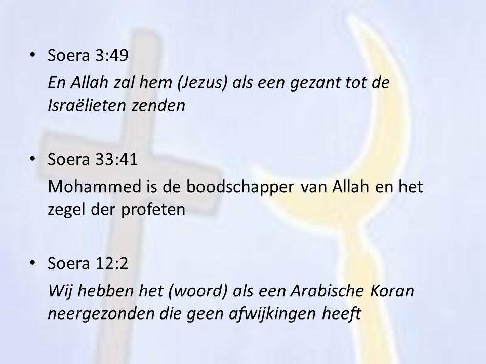 Soera 3:49 En Allah zal hem (Jezus) als een gezant tot de Israëlieten zenden Soera 33:41 Mohammed is de boodschapper van Allah en het zegel der profet