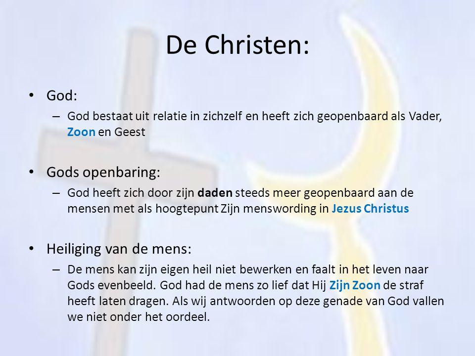 De Christen: God: – God bestaat uit relatie in zichzelf en heeft zich geopenbaard als Vader, Zoon en Geest Gods openbaring: – God heeft zich door zijn