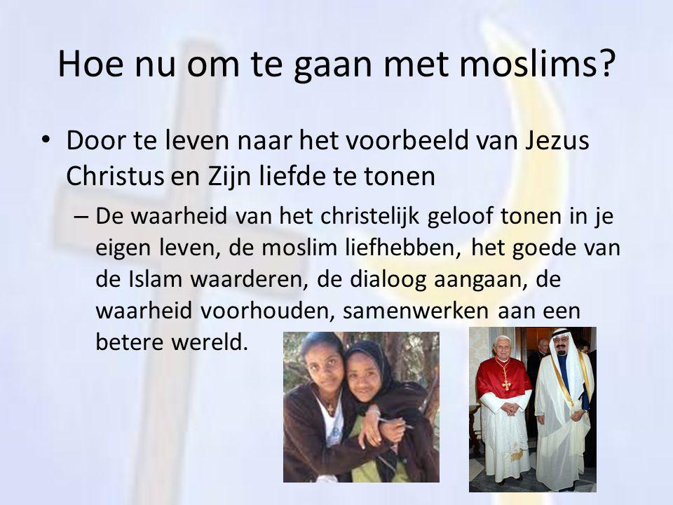 Hoe nu om te gaan met moslims? Door te leven naar het voorbeeld van Jezus Christus en Zijn liefde te tonen – De waarheid van het christelijk geloof to