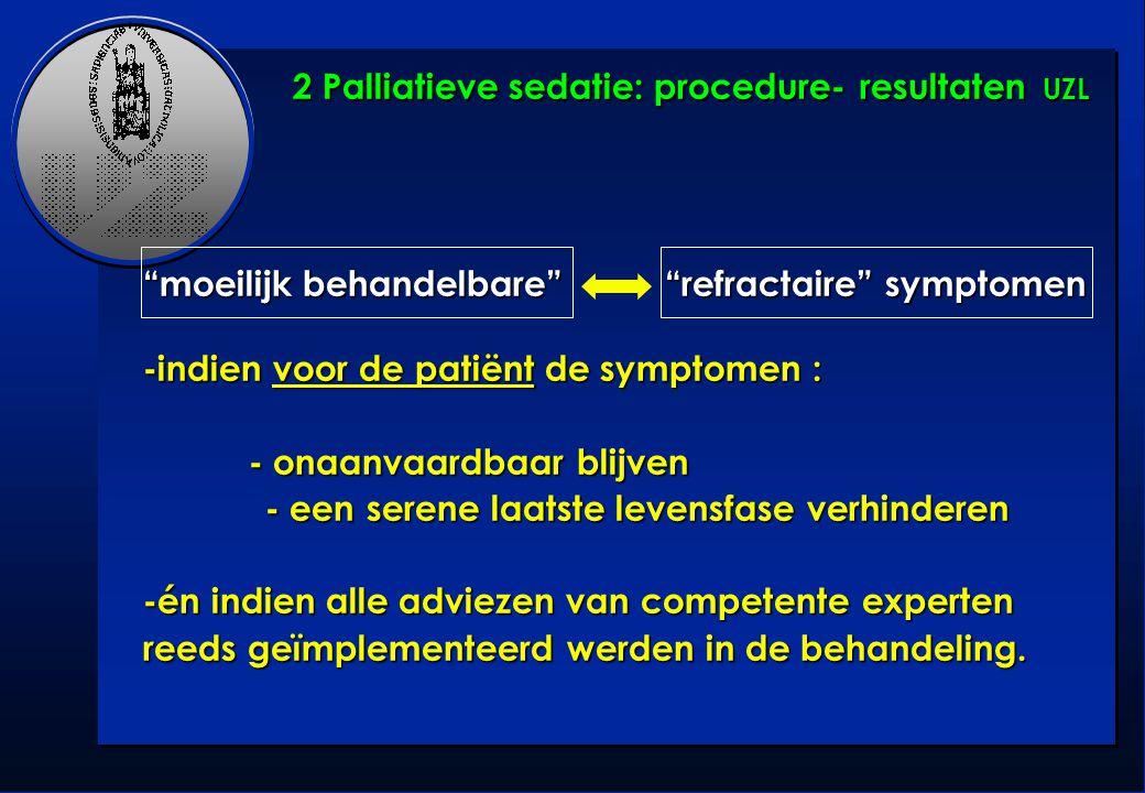 """""""moeilijk behandelbare"""" """"refractaire"""" symptomen -indien voor de patiënt de symptomen : - onaanvaardbaar blijven - een serene laatste levensfase verhin"""