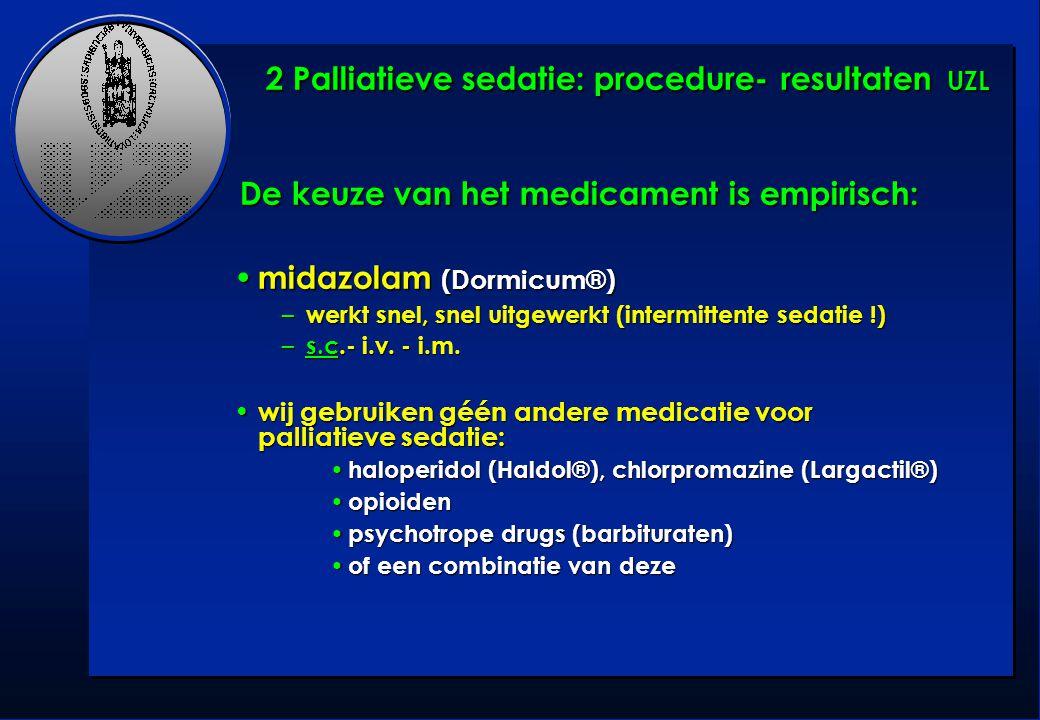 De keuze van het medicament is empirisch: De keuze van het medicament is empirisch: midazolam (Dormicum®) midazolam (Dormicum®) – werkt snel, snel uit