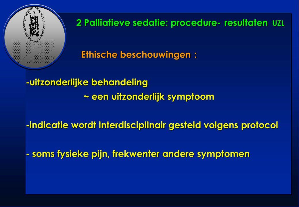 Ethische beschouwingen : -uitzonderlijke behandeling ~ een uitzonderlijk symptoom ~ een uitzonderlijk symptoom -indicatie wordt interdisciplinair gest