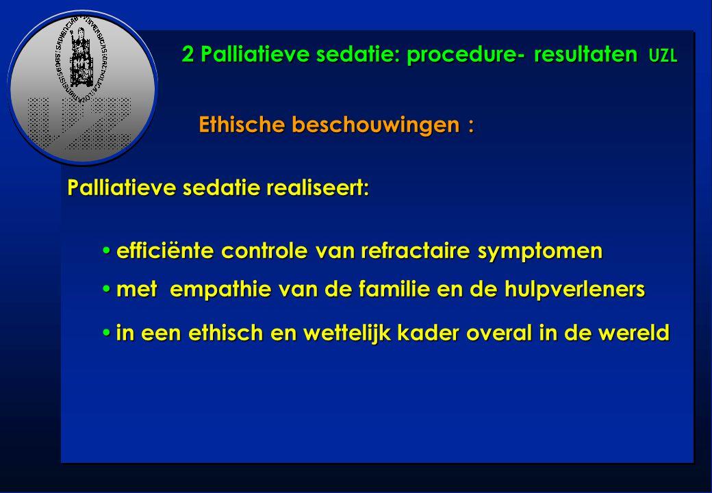 Ethische beschouwingen : Palliatieve sedatie realiseert: efficiënte controle van refractaire symptomen efficiënte controle van refractaire symptomen m