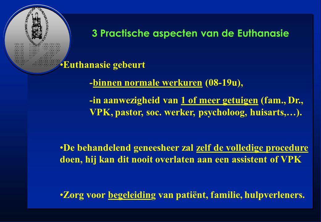 Euthanasie gebeurt -binnen normale werkuren (08-19u), -in aanwezigheid van 1 of meer getuigen (fam., Dr., VPK, pastor, soc. werker, psycholoog, huisar