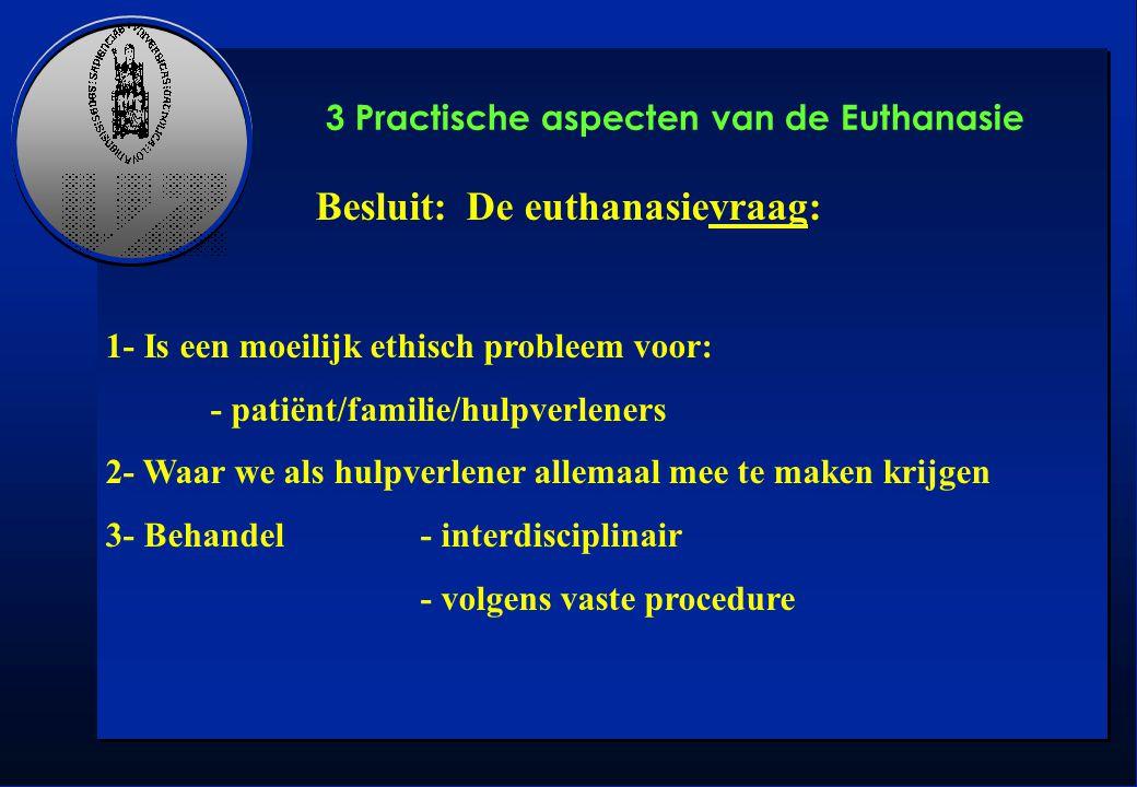 Besluit: De euthanasievraag: 1- Is een moeilijk ethisch probleem voor: - patiënt/familie/hulpverleners 2- Waar we als hulpverlener allemaal mee te mak