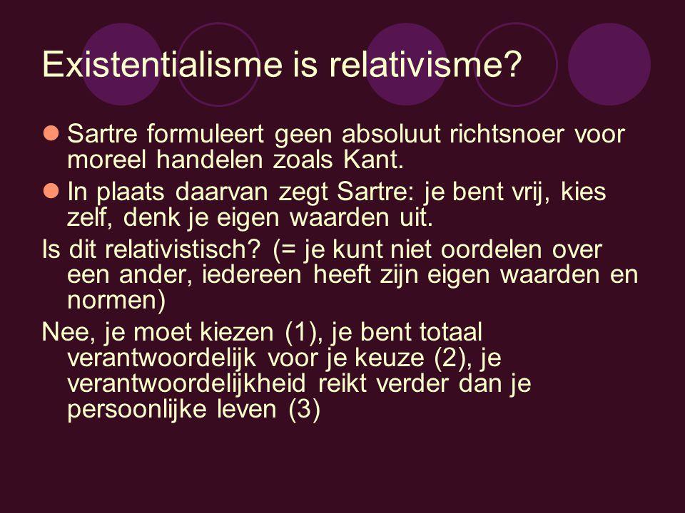 Existentialisme is relativisme? Sartre formuleert geen absoluut richtsnoer voor moreel handelen zoals Kant. In plaats daarvan zegt Sartre: je bent vri