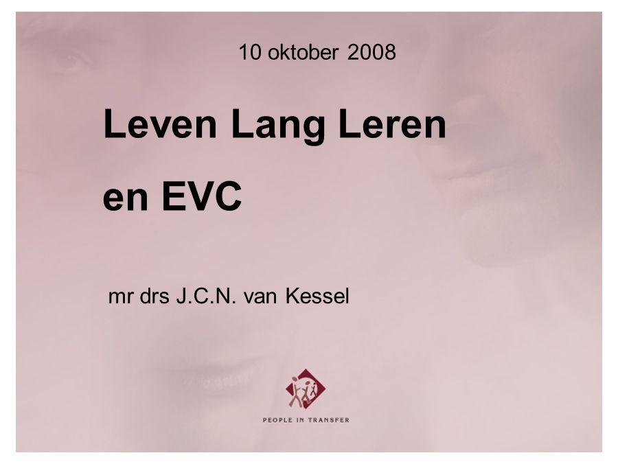 Leven Lang Leren en EVC mr drs J.C.N. van Kessel 10 oktober 2008