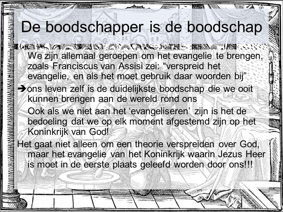 """De boodschapper is de boodschap We zijn allemaal geroepen om het evangelie te brengen, zoals Franciscus van Assisi zei: """"verspreid het evangelie, en a"""