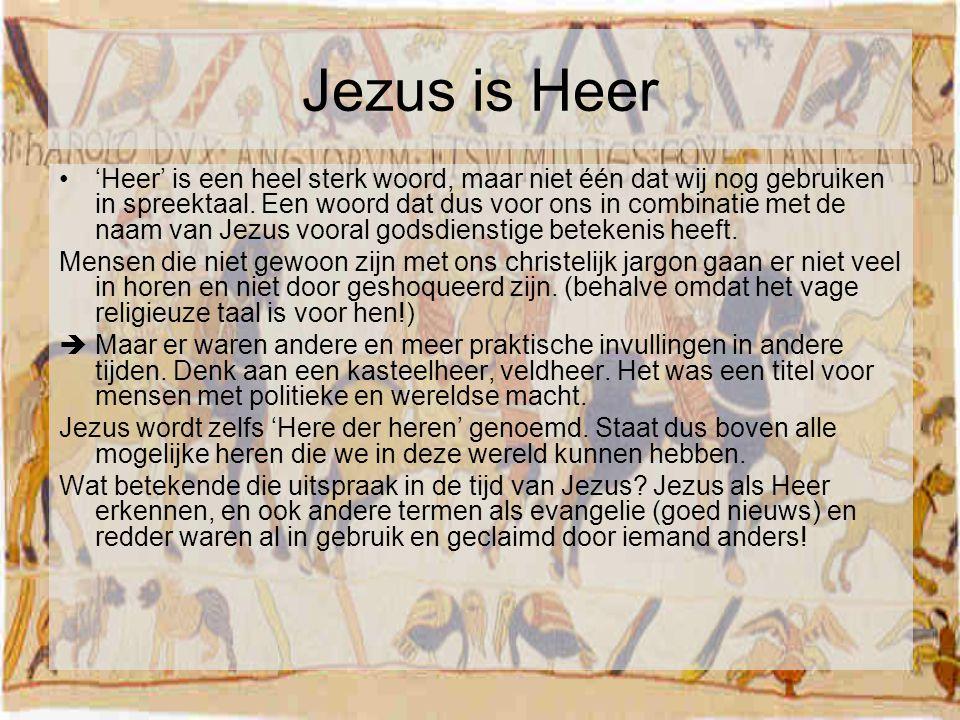 Jezus is Heer 'Heer' is een heel sterk woord, maar niet één dat wij nog gebruiken in spreektaal. Een woord dat dus voor ons in combinatie met de naam