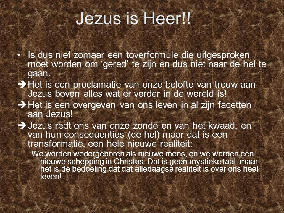 Jezus is Heer!! Is dus niet zomaar een toverformule die uitgesproken moet worden om 'gered' te zijn en dus niet naar de hel te gaan.  Het is een proc