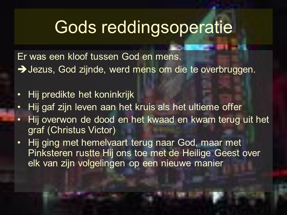 Gods reddingsoperatie Er was een kloof tussen God en mens.  Jezus, God zijnde, werd mens om die te overbruggen. Hij predikte het koninkrijk Hij gaf z