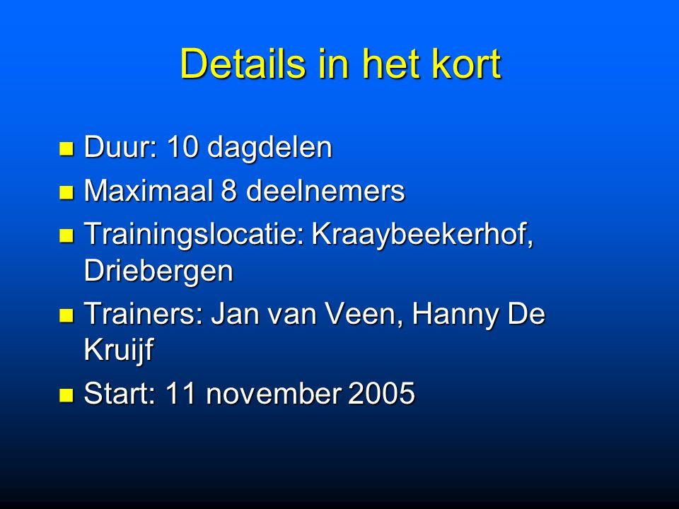 Details in het kort Duur: 10 dagdelen Duur: 10 dagdelen Maximaal 8 deelnemers Maximaal 8 deelnemers Trainingslocatie: Kraaybeekerhof, Driebergen Train