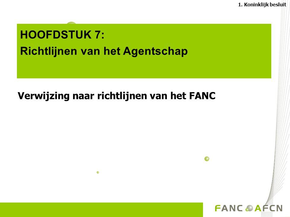 HOOFDSTUK 7: Richtlijnen van het Agentschap Verwijzing naar richtlijnen van het FANC 1.