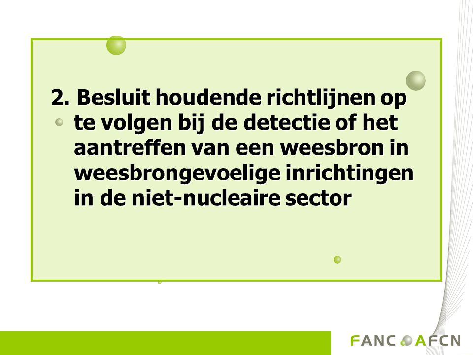 2. Besluit houdende richtlijnen op te volgen bij de detectie of het aantreffen van een weesbron in weesbrongevoelige inrichtingen in de niet-nucleaire