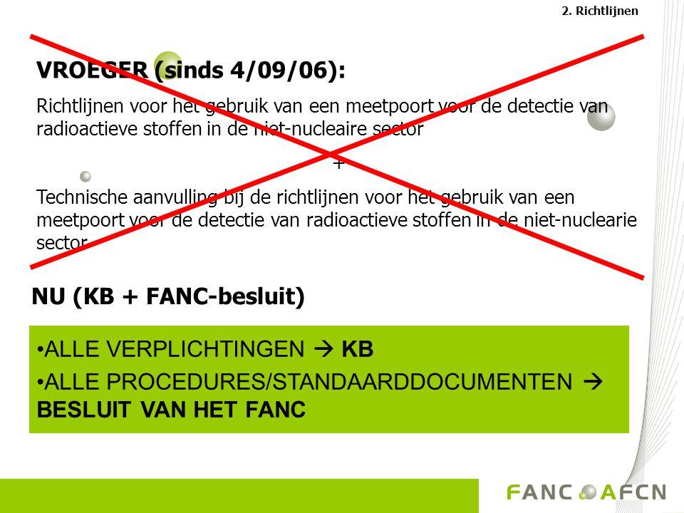 VROEGER (sinds 4/09/06): Richtlijnen voor het gebruik van een meetpoort voor de detectie van radioactieve stoffen in de niet-nucleaire sector + Technische aanvulling bij de richtlijnen voor het gebruik van een meetpoort voor de detectie van radioactieve stoffen in de niet-nuclearie sector ALLE VERPLICHTINGEN  KB ALLE PROCEDURES/STANDAARDDOCUMENTEN  BESLUIT VAN HET FANC 2.